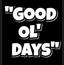 BLOG POST 4 - Good Old Days