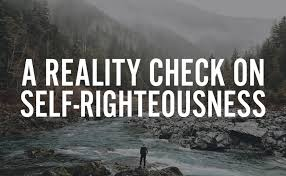 BLOG POST 2 - SElf Righteousness